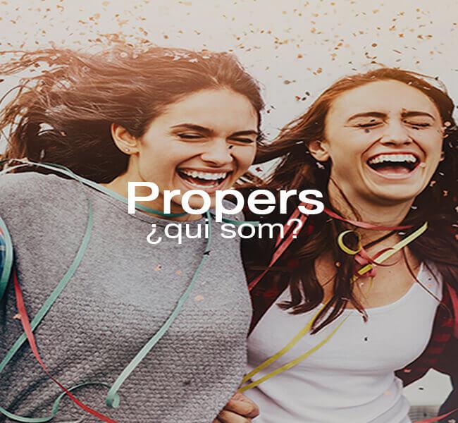 Propers, la nostra manera de ser