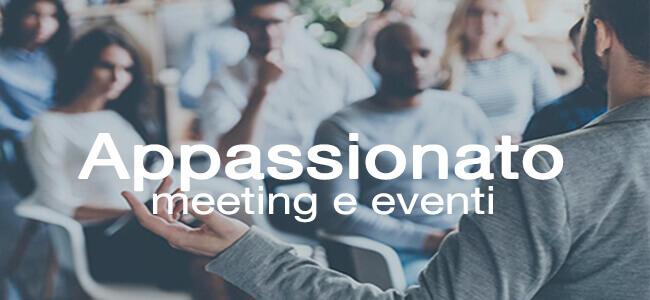 Appassionato, sappiamo organizzare i vostri eventi e riunioni